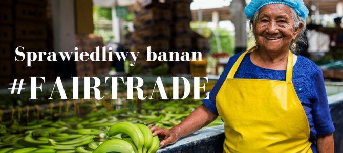 Sprawiedliwy banan – Sprawiedliwy Handel (Fairtrade)