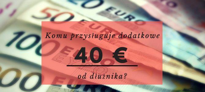 Komu przysługuje dodatkowe 40 euro od dłużnika?